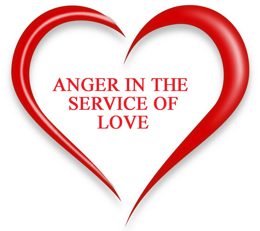 Anger in the Service of Love